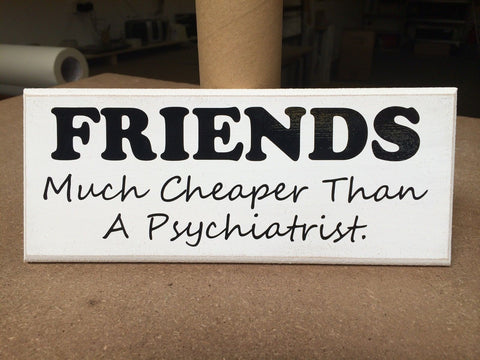 "Funny Quote, Shabby Chic, Friends Cheaper Psychiatrist, Sign 10""x4"" p024"