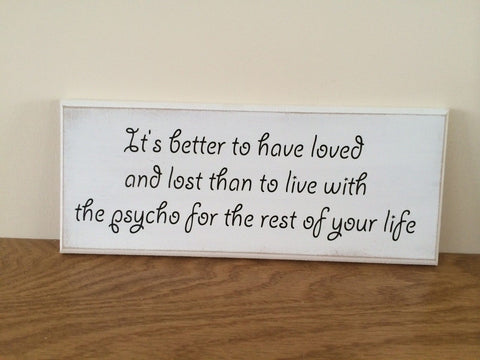 "Funny Quote, Loved and Lost, Psycho - Shabby Chic, Plaque, Sign 10""x4"" p022"