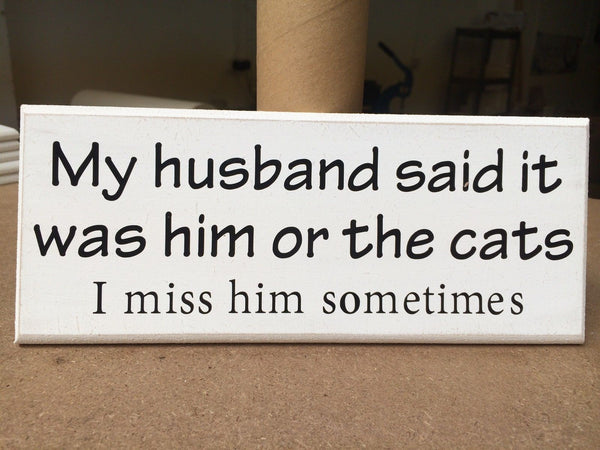 "Husband or Cats, Funny Quote - Shabby Chic, Sign, Plaque, 10""x4"" p031"