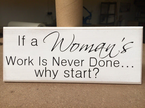 "Sign, Plaque, A Womans Work Is Never Done - Funny Quote, 10""x4"" p057"