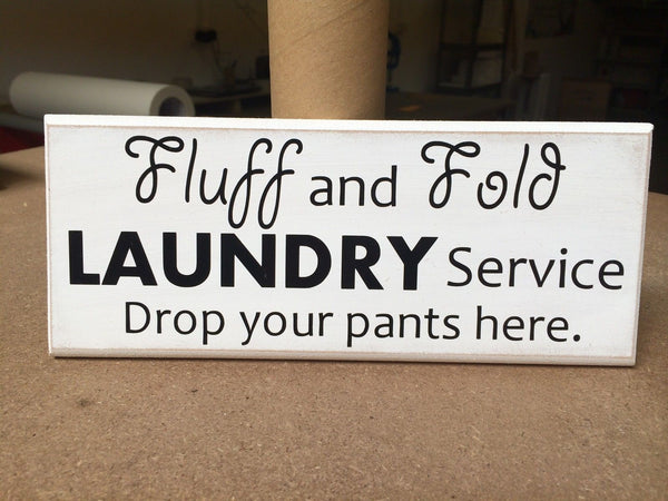 "Fluff & Fold Laundry, Funny Sarcistic Quote - Shabby Chic Sign 10""x4"" p020"