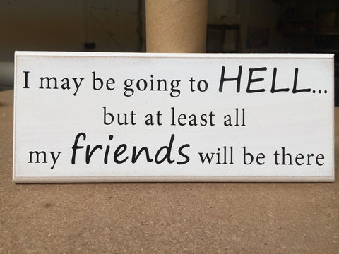 "Going to Hell, Friends ,Funny Quote - Shabby Chic Plaque Sign 10""x4"" p001"