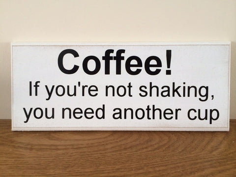 "Shabby Chic Plaque - Funny Coffee Shaking Quote 10""x4"" p056"