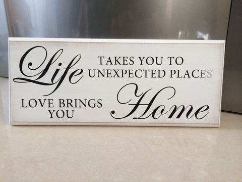 "Life Takes You to Unexpected Places - Shabby Chic Plaque 10""x4"" size p037"