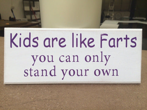 "Kids Are Like Farts, Funny Quote - Shabby Chic Plaque Sign 10""x4"" size p034"