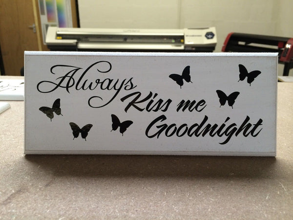 "Always Kiss me Goodnight - Shabby Chic Plaque 10""x4"" size 16 Colours p006"