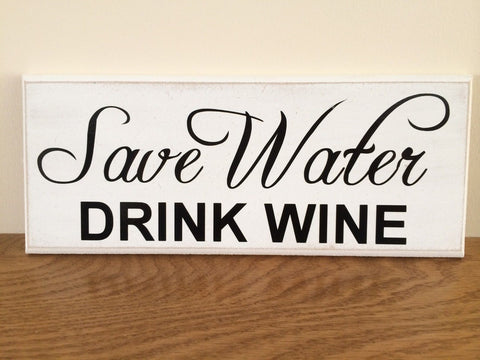 "Save Water Drink Wine - Funny Shabby Chic Plaque 10""x4"" size 16 Colours p050"