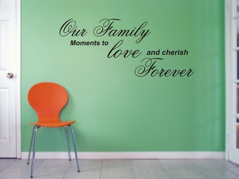Our family moments to love and cherish - Wall Art Decals Sticker Quote wa21