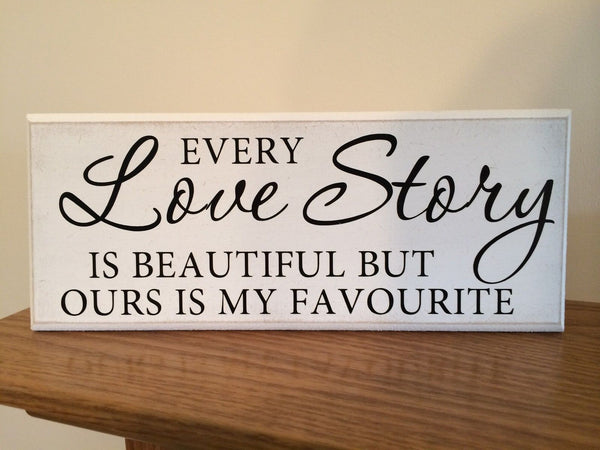 "Every Love Story is Beautiful Quote Shabby Chic plaque 10""x4"" p016"
