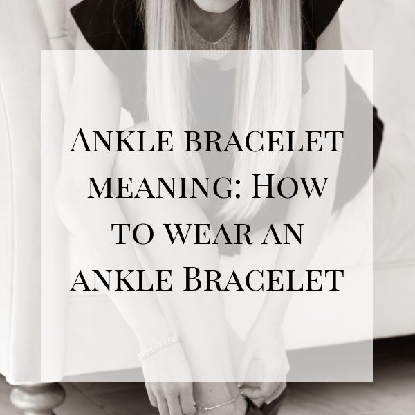 Ankle Bracelet Meaning