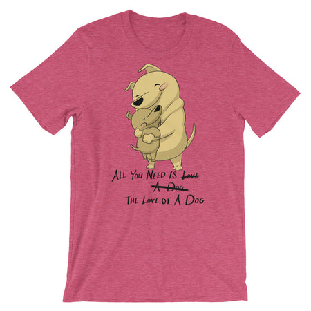 All You Need is Dog - Short-Sleeve Unisex T-Shirt