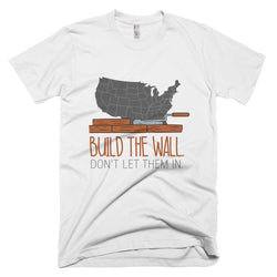 Build The Wall, Don't Let Them In - short sleeve men's t-shirt