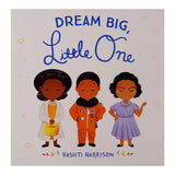 Dream Big, Little One by Vashti Harrison/ For Purpose Kids