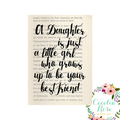 Cecelia Rose Book Art - A Daughter Is Just A Little Girl Who Grows Up To Be Your...