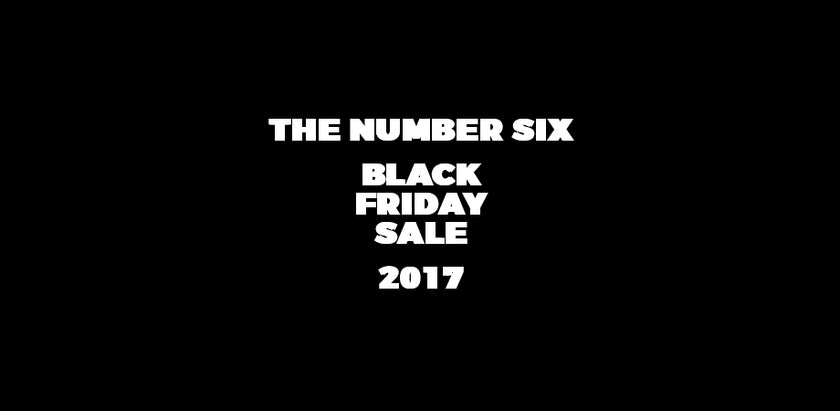 The Number Six Black Friday Sale 2017