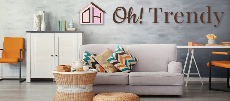 We Are Oh! Trendy. Where Decor Meets Home.