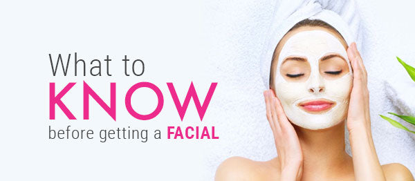 What to Know Before Getting a Facial