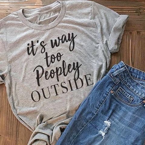 It's Way Too Peopley Outside Print T-Shirt