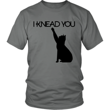 I Knead You Tshirt