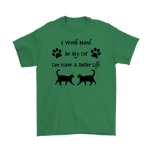 I Work Hard So My Cat Can Have A Better Life T-shirt