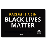 Racism is a Sin: Black Lives Matter Yard Sign (stakes NOT included)