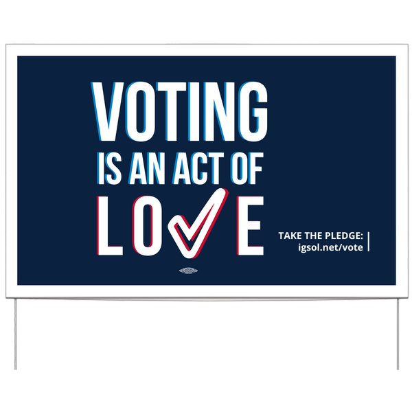Voting is an act of Love:  Vote! Yard Sign with Wire Frame - Shipping starts August 31st