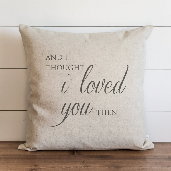 And I thought I loved you then Pillow Cover. - Porter Lane Home