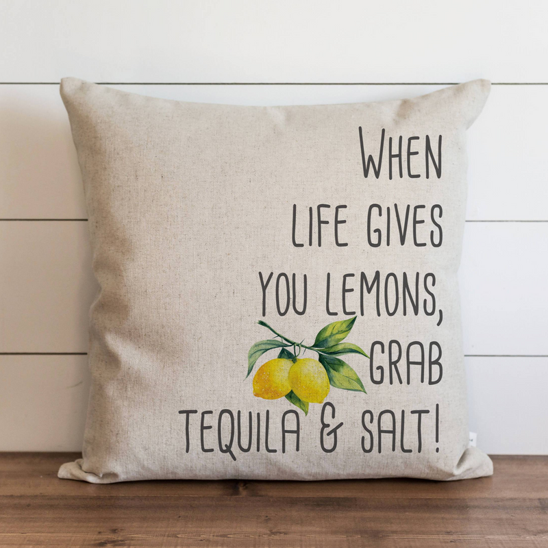 When Life Gives You Lemons Grab Tequila and Salt Pillow Cover.