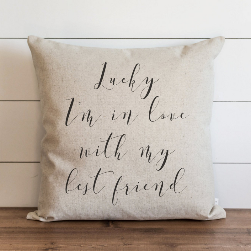 Lucky I'm In Love With My Best Friend Pillow Cover. - Porter Lane Home