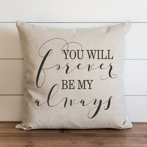 You Will Forever Be My Always Pillow Cover.