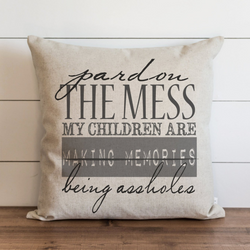 Pardon The Mess My Children Are Being Assholes Pillow Cover. - Porter Lane Home
