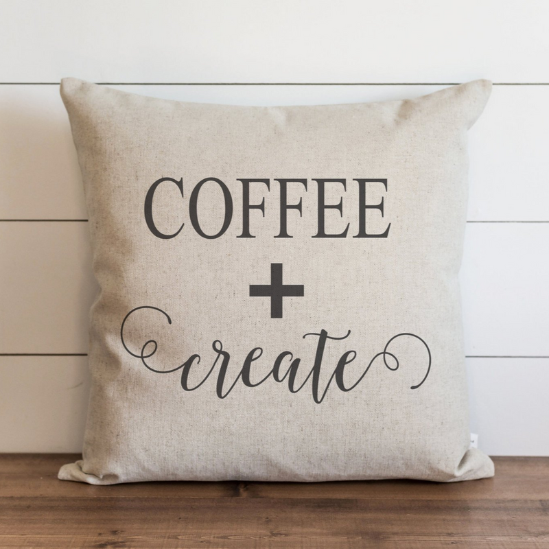 Coffee + Create Pillow Cover. - Porter Lane Home
