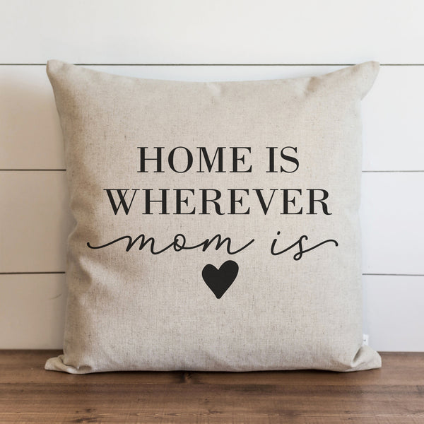 Home Is Wherever Mom Is Pillow Cover. - Porter Lane Home