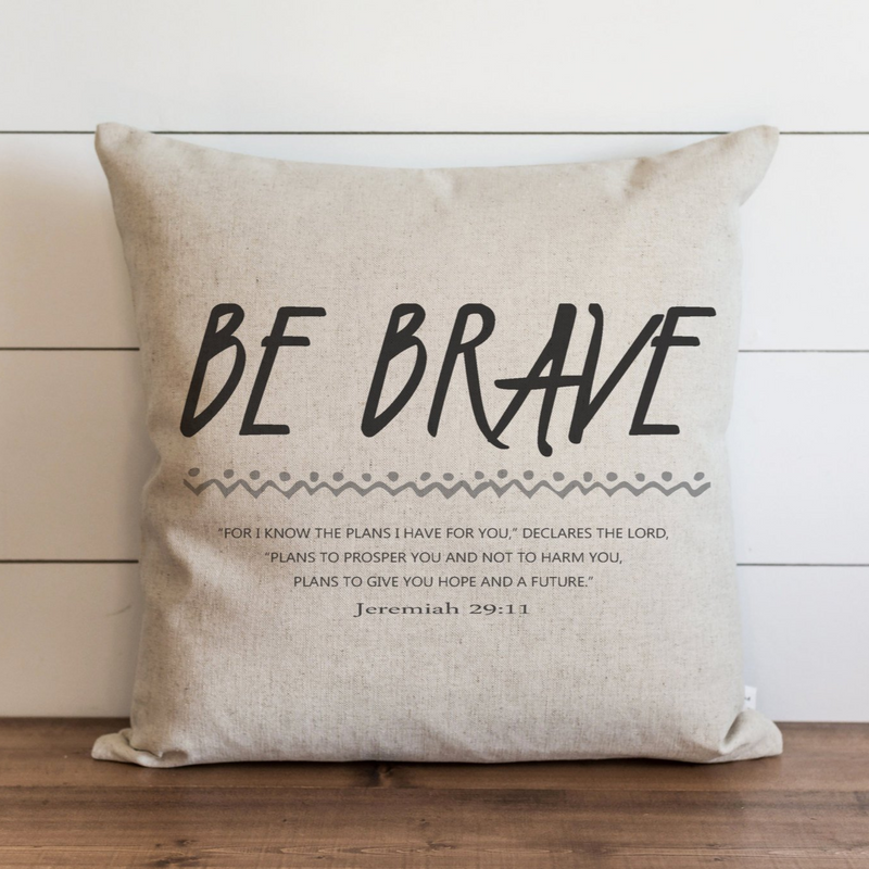 Be Brave Pillow Cover. - Porter Lane Home