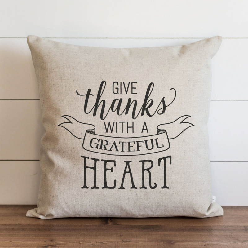 Give Thanks with a Grateful Heart Pillow Cover. - Porter Lane Home