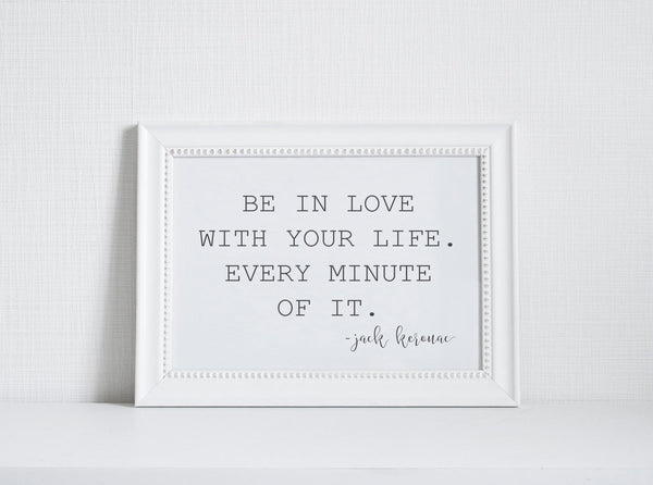 Be In Love With Your Life Wall Art // Inspiration // Jack Kerouac // Wall Decor // Signs // Art // Hanging - Porter Lane Home