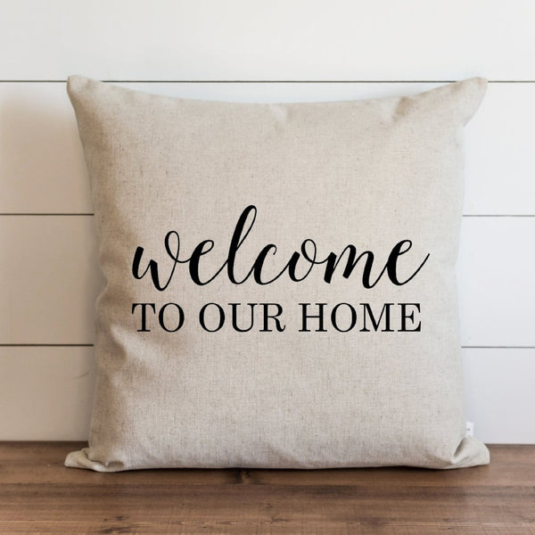Welcome to Our Home Pillow Cover. - Porter Lane Home