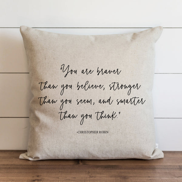 You Are Braver Than You Believe Pillow Cover.