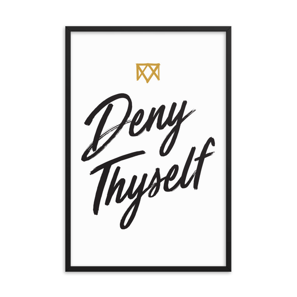 Deny Thyself Framed Poster