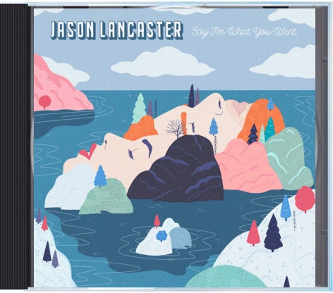Jason Lancaster - Say I'm What You Want CD