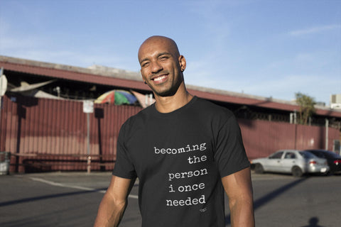 Becoming the Person I Once Needed Tee
