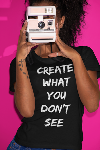 Create What You Don't See Tee
