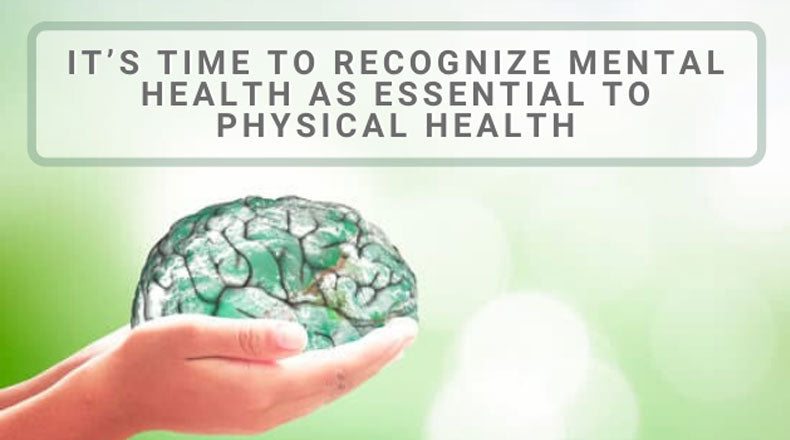 It's time to recognize mental health as essential to physical health