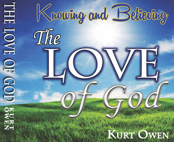 KNOWING & BELIEVING THE LOVE OF GOD – BY PASTOR KURT OWEN