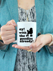 Oy with the poodles already! Coffee Mug