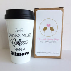 The ORIGINAL - She Drinks More Coffee Than a Gilmore Travel Mug