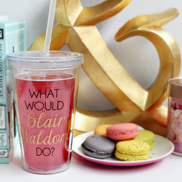 The ORIGINAL - What Would Blair Waldorf Do? Cold Beverage Tumbler