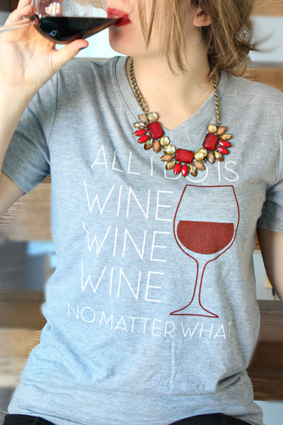 """All I do is wine wine wine no matter what"" Tshirt"