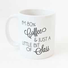 I'm 80% Coffee and Just a Little Bit of Sass Coffee Mug