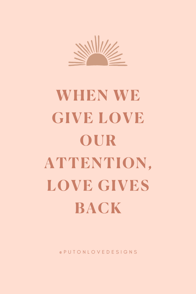 When we give love our attention, love gives back